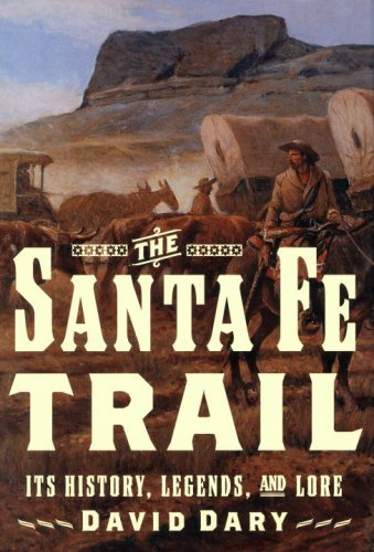 The Santa Fe Trail: Its History, Legends, And Lore