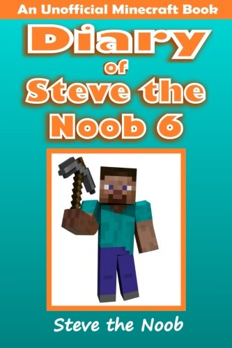 Diary Of Steve The Noob 6: An Unofficial Minecraft Book