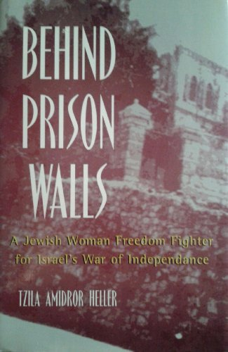 Behind Prison Walls: A Jewish Woman Freedom Fighter For Israel'S Independence