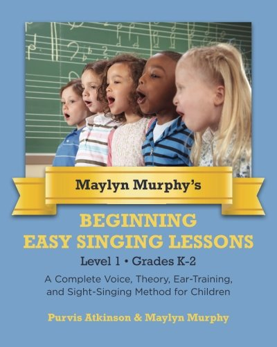 Maylyn Murphy'S Beginning Easy Singing Lessons Level 1 Grades K-2: A Complete Voice, Theory, Ear-Training, And Sight-Singing Method For Children