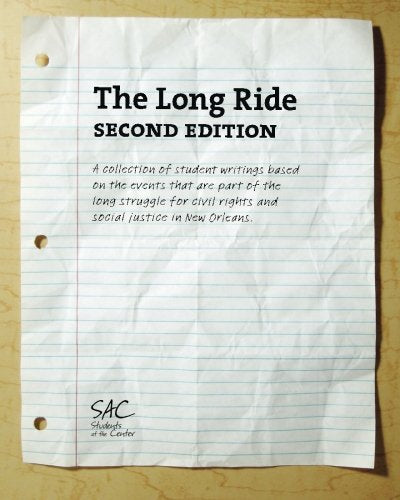 The Long Ride, Second Edition: A Collection Of Student Writings Based On The Events That Are Part Of The Long Struggle For Civil Rights And Social Justice In New Orleans