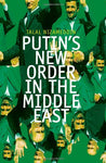 Putin'S New Order In The Middle East
