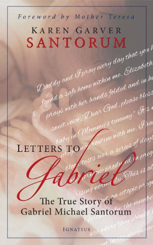Letters To Gabriel: The True Story Of Gabriel Michael Santorum