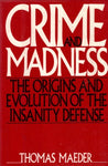 Crime And Madness: The Origins And Evolution Of The Insanity Defense