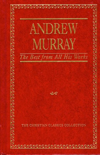 Andrew Murray, The Best From All His Works (Christian Classics Collection)
