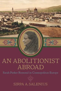 An Abolitionist Abroad: Sarah Parker Remond In Cosmopolitan Europe