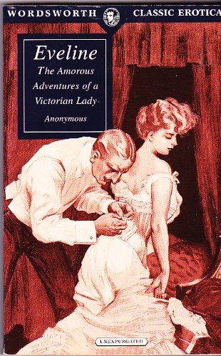 Eveline: The Amorous Adventures Of A Victorian Lady (Unexpurgated) (Wordsworth Classic Erotica)