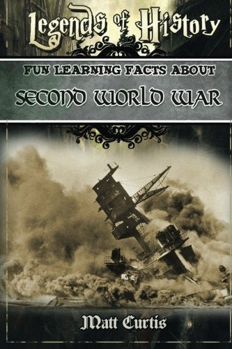 Legends Of History: Fun Learning Facts About Second World War: Illustrated Fun Learning For Kids