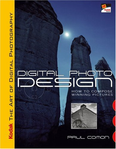 Kodak The Art Of Digital Photography: Digital Photo Design: How To Compose Winning Pictures