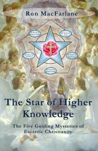 The Star Of Higher Knowledge: The Five Guiding Mysteries Of Esoteric Christianity