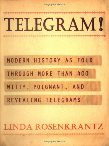 Telegram!: Modern History As Told Through More Than 400 Witty, Poignant, And Revealing Telegrams