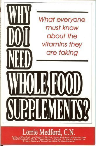 Why Do I Need Whole Food Supplements? What Everyone Must Know About The Vitamins They Are Taking