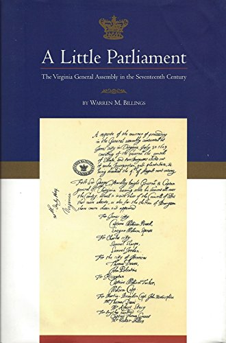 Little Parliament: The Virginia General Assembly In The Seventeenth Century