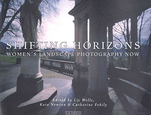 Shifting Horizons: Women'S Landscape Photography Now (Ellipsis)
