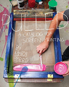 Pulled: A Catalog Of Screen Printing