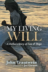My Living Will: A Fathers Story Of Loss & Hope