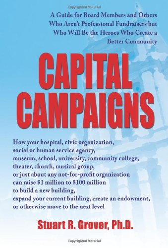 Capital Campaigns: A Guide For Board Members And Others Who Arent Professional Fundraisers But Who Will Be The Heroes Who Create A Better Community