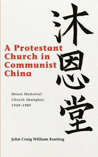 A Protestant Church In Communist China: Moore Memorial Church Shanghai 19491989 (Studies In Christianity In China)