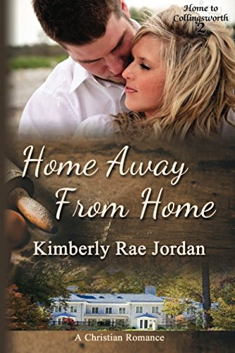 Home Away From Home: A Christian Romance (Home To Collingsworth) (Volume 2)