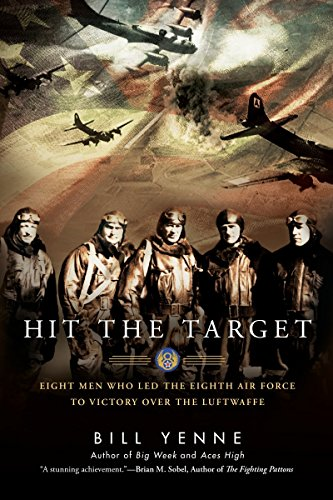 Hit The Target: Eight Men Who Led The Eighth Air Force To Victory Over The Luftwaffe