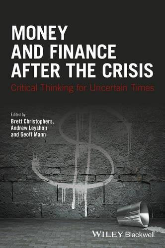 Money And Finance After The Crisis: Critical Thinking For Uncertain Times (Antipode Book Series)