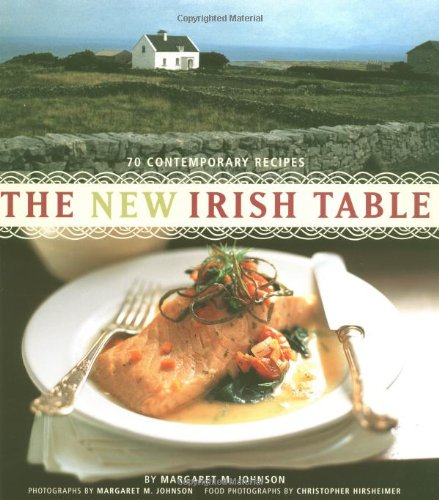 The New Irish Table: 70 Contemporary Recipes