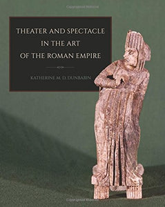 Theater And Spectacle In The Art Of The Roman Empire (Cornell Studies In Classical Philology)