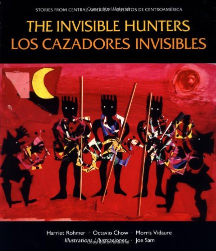 The Invisible Hunters/Los Cazadores Invisibles (Stories From Central America =)