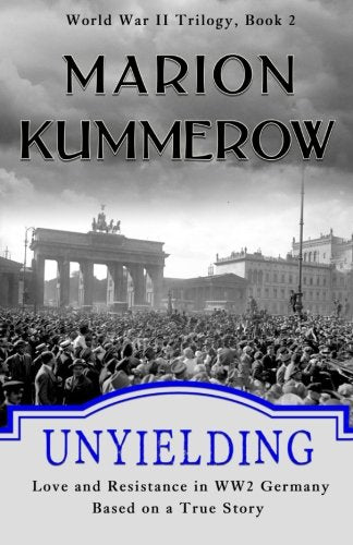 Unyielding: Love And Resistance In Ww2 Germany (World War Ii Trilogy) (Volume 2)