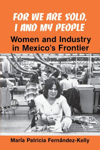 For We Are Sold, I And My People (Suny Series In The Anthropology Of Work): Women And Industry In Mexico'S Frontier