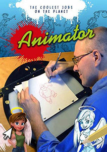 Animator: The Coolest Jobs On The Planet