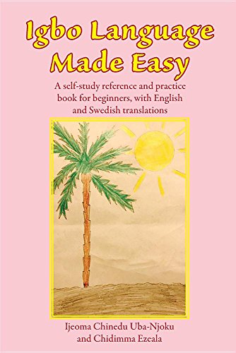 Igbo Language Made Easy: A Self-Study Reference And Practice Book For Beginners, With English And Swedish Translations (Igbo Edition)