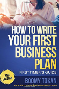 How To Write Your First Business Plan (First Timer'S Guide)