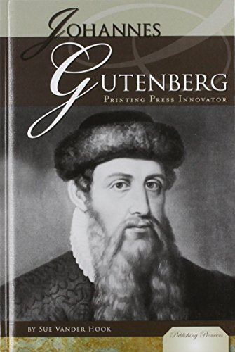 Johannes Gutenberg: Printing Press Innovator (Publishing Pioneers)