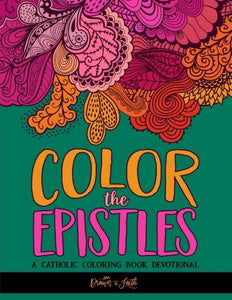 Color The Epistles: Catholic Coloring Devotional: A Unique Catholic Bible Coloring Gift With Scripture Verses For Mindful Prayer, Stress Relief & ... Grown-Ups, Planners & Catholic Devotionals)