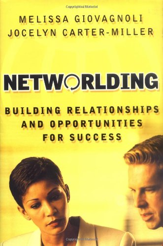 Networlding: Building Relationships And Opportunities For Success (Jossey Bass Business & Management Series)