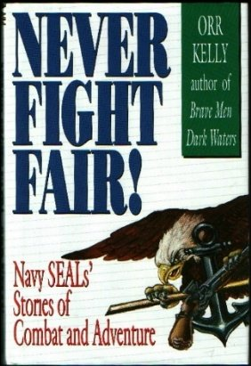 Never Fight Fair: Navy Seal'S Stories Of Combat And Adventure