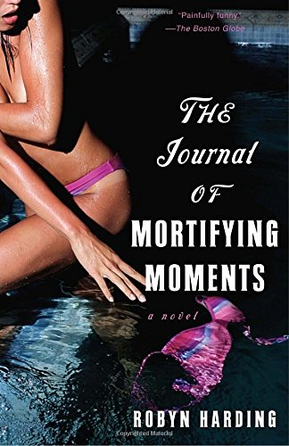 The Journal Of Mortifying Moments: A Novel