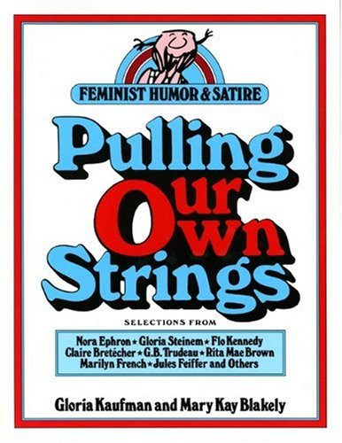 Pulling Our Own Strings: Feminist Humor And Satire