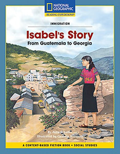 Content-Based Chapter Books Fiction (Social Studies: Immigration): Isabel'S Story: From Guatemala To Georgia (National Geographic Bookroom)