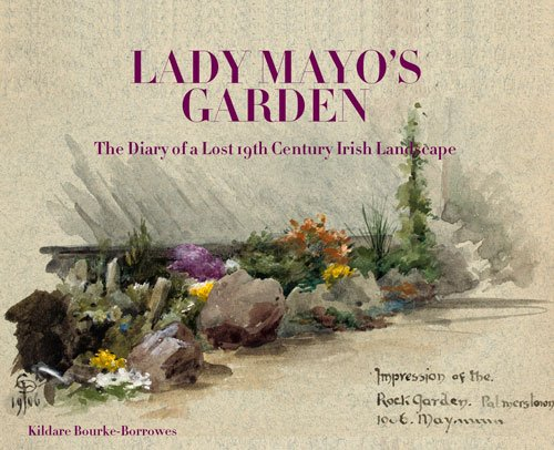 Lady Mayo'S Garden: The Diary Of A Lost 19Th Century Irish Landscape