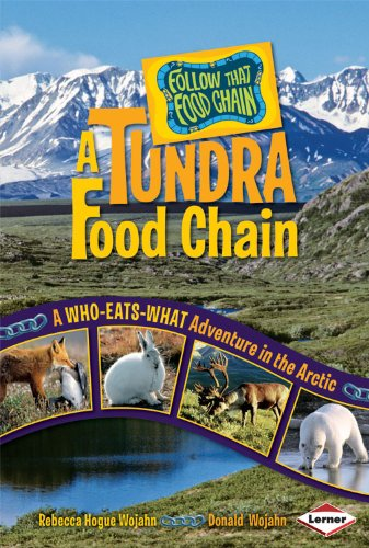 A Tundra Food Chain: A Who-Eats-What Adventure In The Arctic (Follow That Food Chain)