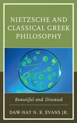 Nietzsche And Classical Greek Philosophy: Beautiful And Diseased