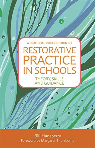 A Practical Introduction To Restorative Practice In Schools: Theory, Skills And Guidance