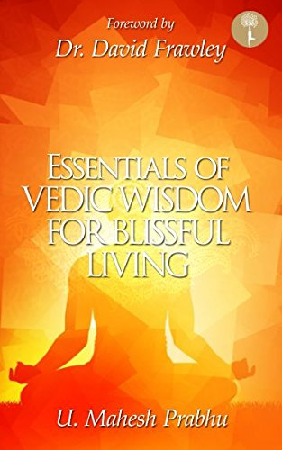 The Essentials Of Vedic Wisdom For Blissful Living