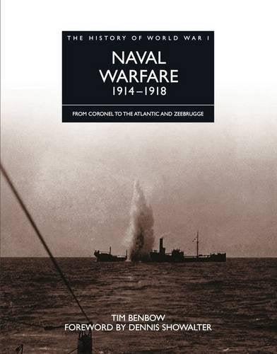 Naval Warfare 1914-1918: From Coronel To The Atlantic And Zeebrugge (The History Of World War I)