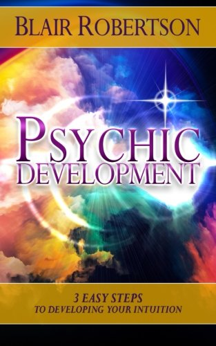 Psychic Development: 3 Easy Steps To Developing Your Intuition