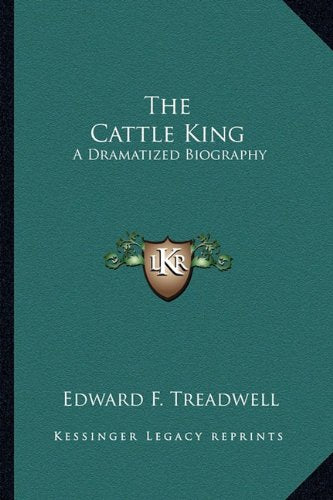 The Cattle King: A Dramatized Biography