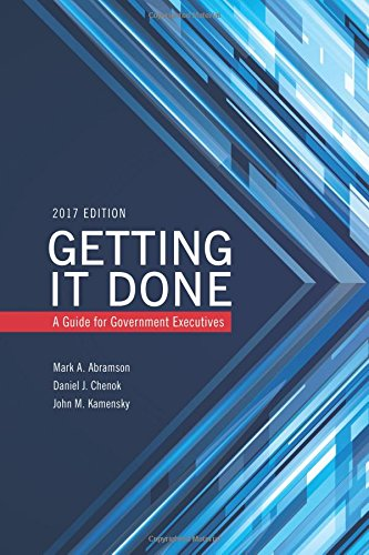 Getting It Done: A Guide For Government Executives (Ibm Center For The Business Of Government)