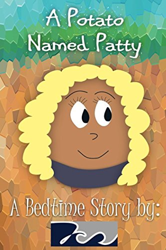 A Potato Named Patty: A Bedtime Story By 7Cs (7Cs Bedtime Stories)